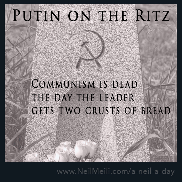 Communism is dead the day the leader  gets two crusts of bread