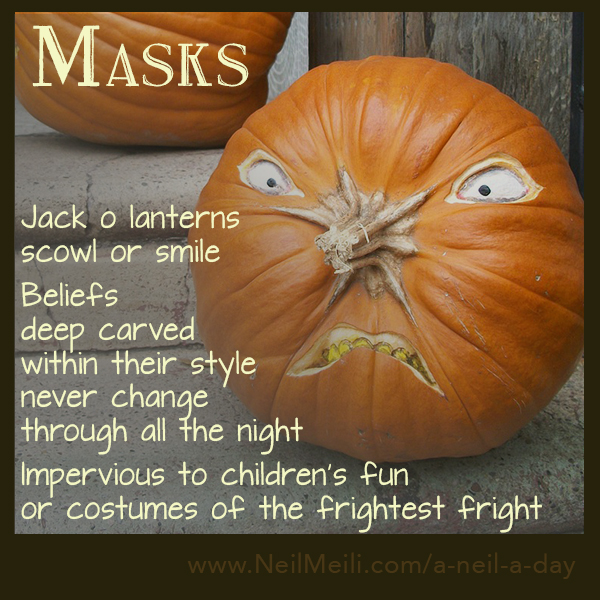 Jack o lanterns scowl or smile  Beliefs  deep carved  within their style never change  through all the night  Impervious to children's fun or costumes of the frightest fright