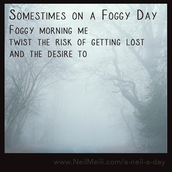 Foggy morning me twist the risk of getting lost and the desire to
