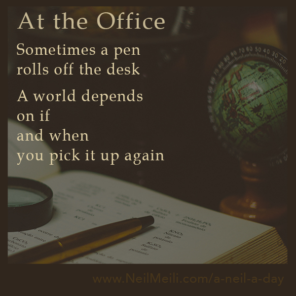 Sometimes a pen rolls off the desk  A world depends on if  and when you pick it up again