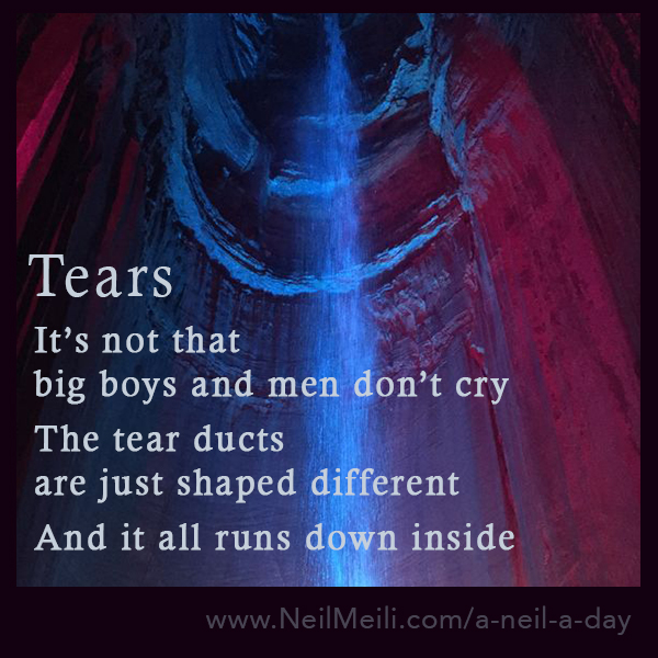 It's not that  big boys and men don't cry  The tear ducts are just shaped different  And it all runs down inside
