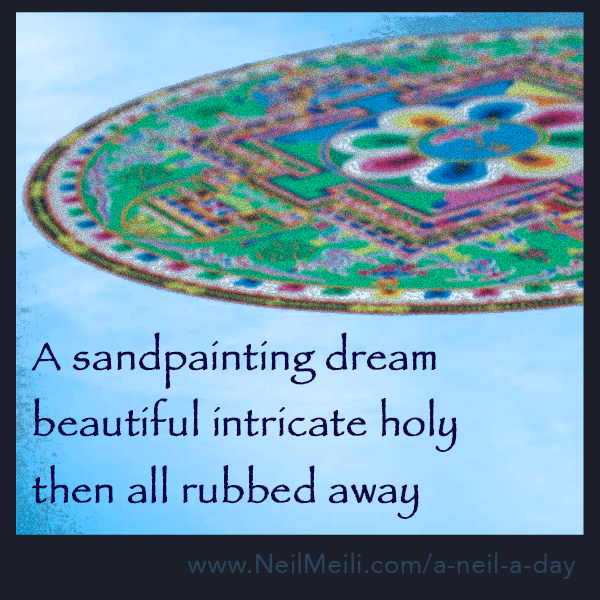 A sandpainting dream  beautiful intricate holy  then all rubbed away