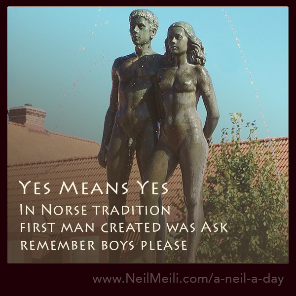Yes Means Yes In Norse tradition First man created was Ask Remember boys please