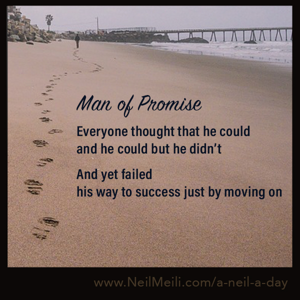 Everyone thought that he could and he could but he didn't  And yet failed his way to success just by moving on