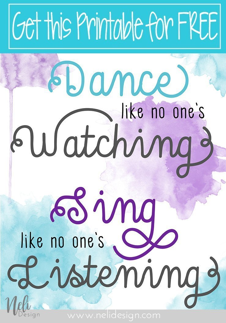 Free Quote Printable Dance like no one's watching Sing like no one's listening