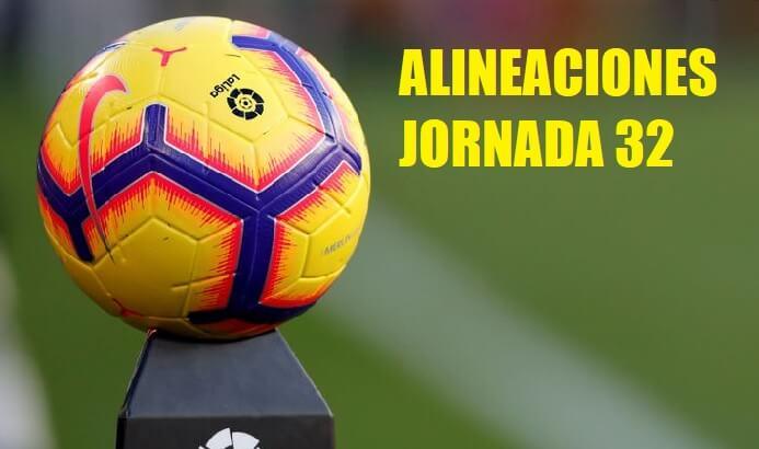 Alineaciones Jornada 32 Liga Española 2020