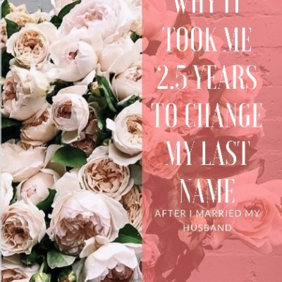 Why it took me 2.5 years to change my last name after I married my husband