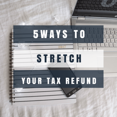 5 Simple Ways To Stretch Your Tax Refund