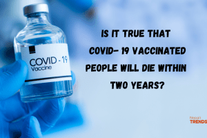 Is it true that COVID- 19 vaccinated people will die within two years