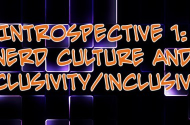 Nerd Culture and exclusivity/inclusivity
