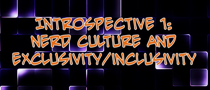 Nerd Culture and exclusivity/inclusivity