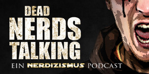 Dead Nerds Talking - Ein Nerdizismus The Walking Dead Podcast
