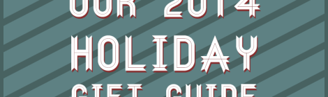 Our 2014 Holiday Gift Guides Are Here!