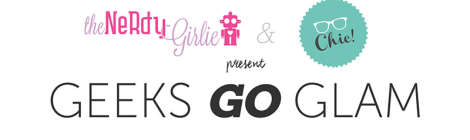 Join The Nerdy Girlie & Being Geek Chic for Geeks Go Glam at SDCC 2015!