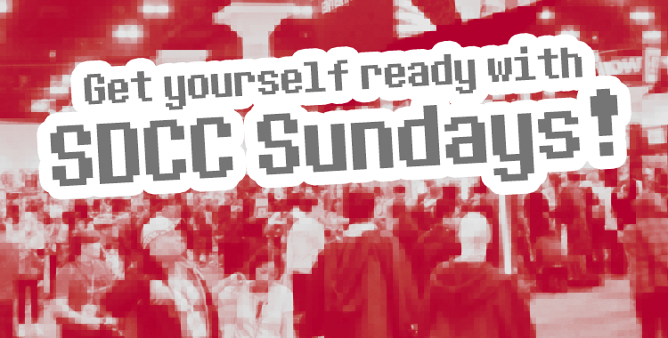 SDCC Sundays: Begin Your Prep for Comic Con Here