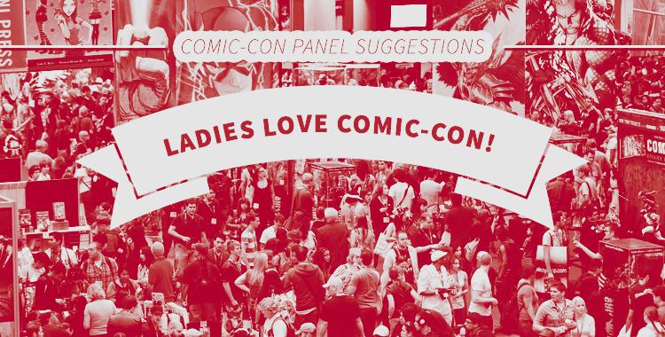 SDCC 2017: Ladies Love Comic Con, Feminine-Focused Panel Highlights