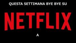 Netflix Italia: cancellazioni settimana 21-27 gennaio 2019