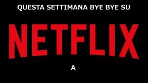 Netflix Italia: cancellazioni settimana 15-21 aprile 2019