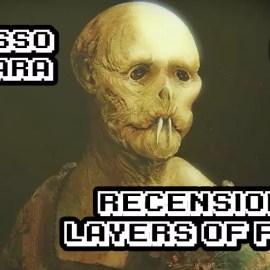 Layers of Fear – Recensione – A spasso con Lara #1