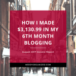 How I Made $3,130.99 in 1 Month With My Blog (August 2017 Income Report)