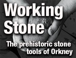 Working Stone - the stone tools of Orkney