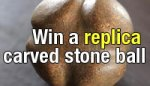 Win a replica carved stone ball