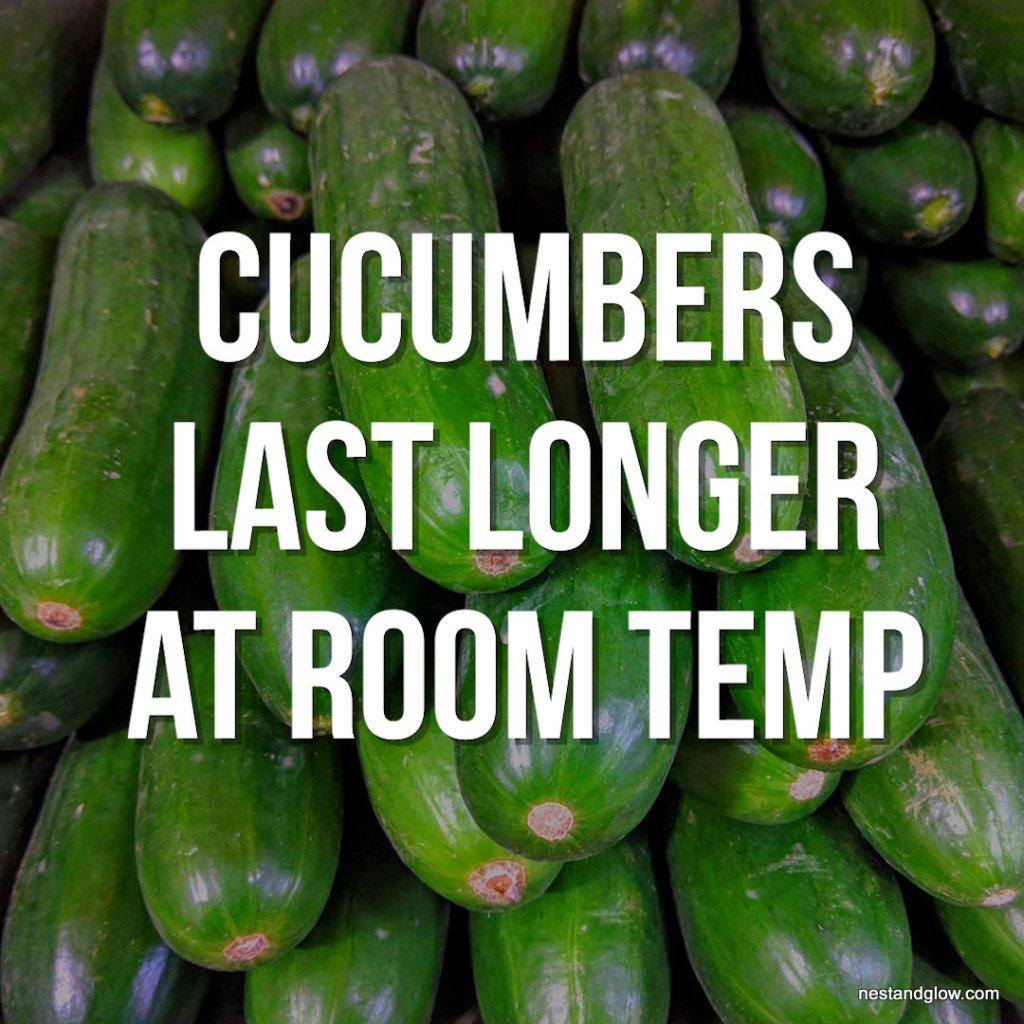 cucumbers last longer room temp