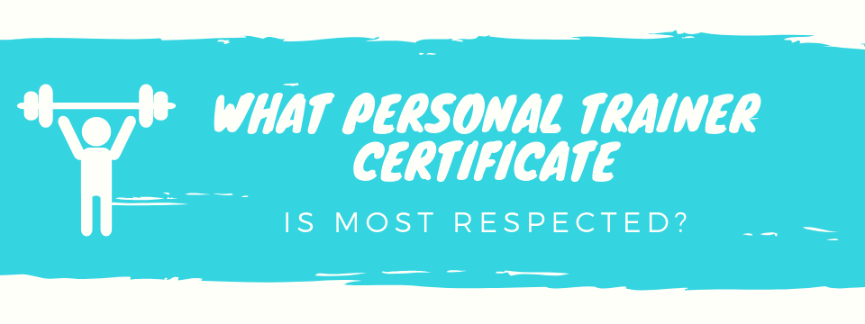 personal trainer certificate is most respected