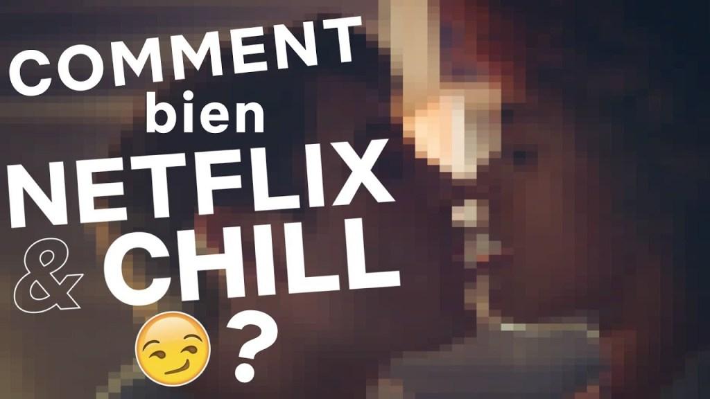 """COMMENT """"NETFLIX & CHILL"""" ?"""