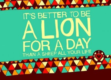 It's better to be a lion for a day than a sheep for all your life