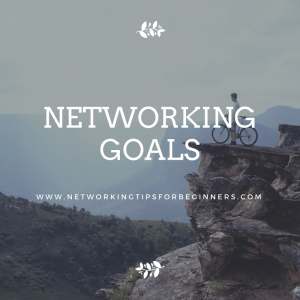 networking goals - networking tips for beginners