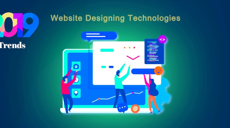 Top 9 Website Designing Technologies to Use in 2019