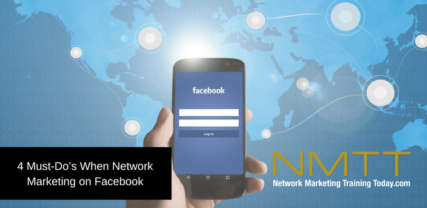 4 Must Do's When Network Marketing on Facebook