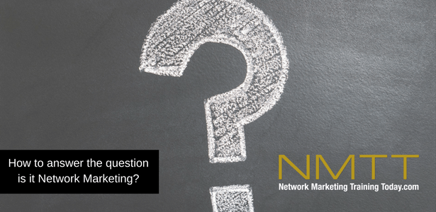 How to answer the question is it Network Marketing?