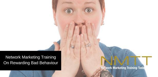 Network Marketing Training On Rewarding Bad Behaviour