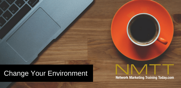 Network Marketers Choose Your Environment