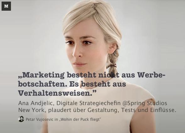 """""""Marketing besteht nicht aus Werbebotschaften. Es besteht aus Verhaltensweisen."""" Ana Andjelic über Gestaltung Tests und Einflüsse."""