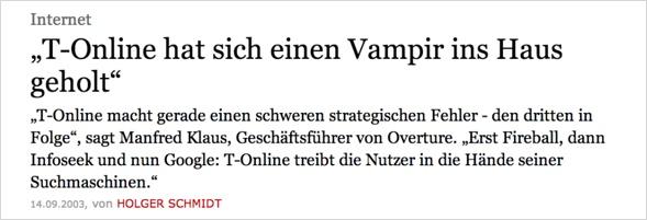 """FAZ: """"T-Online hat sich einen Vampir ins Haus geholt"""" """"T-Online macht gerade einen schweren strategischen Fehler - den dritten in Folge!, sagt Manfred Klaus, Geschäftsführer von Overture. """"Erst Fireball, dann Infoseek und nun Google: T-Online reibt die Nutzer in die Händer seiner Suchmachinen."""""""