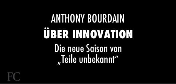 Anthony Bourdain über Innovation Die neue Saison von 'Teile unbekannt'.