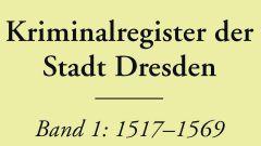 Ausschnitt Buchcover des Kriminalregisters der Stadt Dresden, Band 1: 1517-1569. Foto: Leipziger Universitätsverlag. Herausgabe 2017.