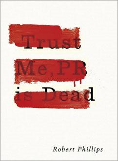 Trust Me, PR Is Dead