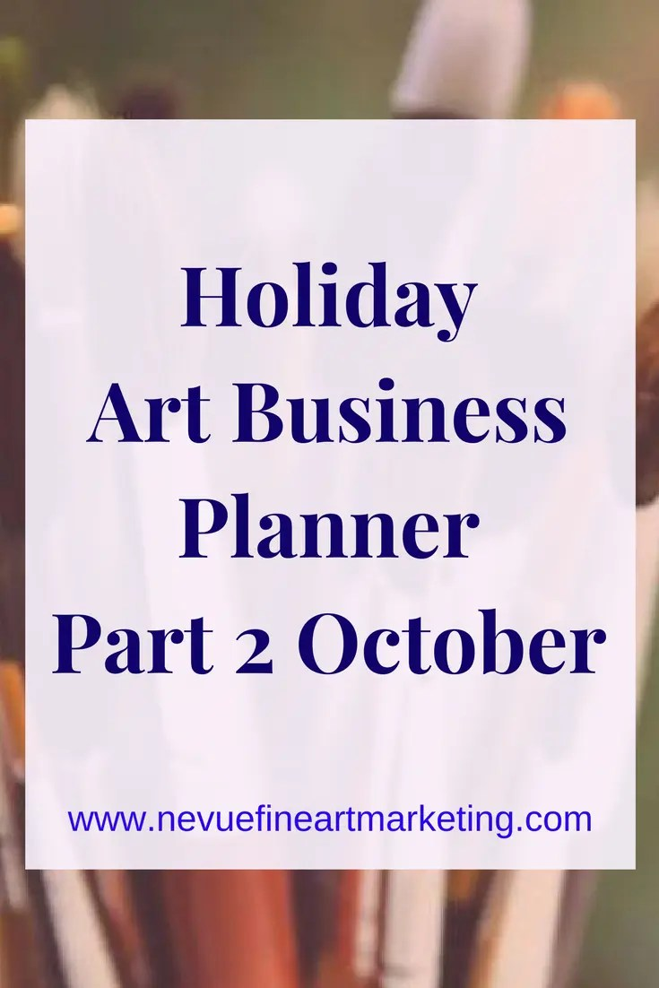 Holiday Art Business Planner Part 2 October. Strategies to help make this a more productive and profitable season.