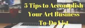 5 Tips to Accomplish Your Art Business To-Do List
