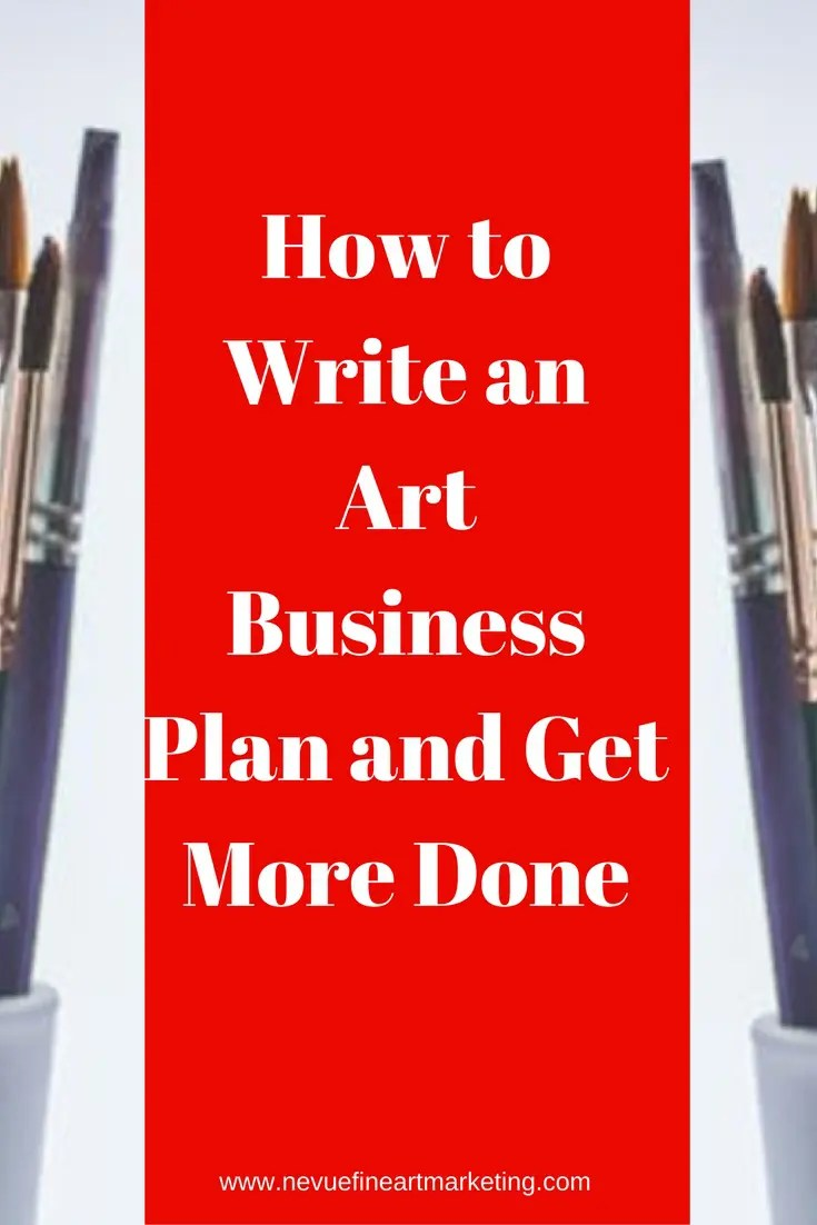 How to Write an Art Business Plan and Get More Done.