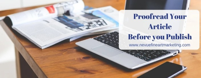 Proofread Your Article Before you Publish - Nevue Fine Art Marketing