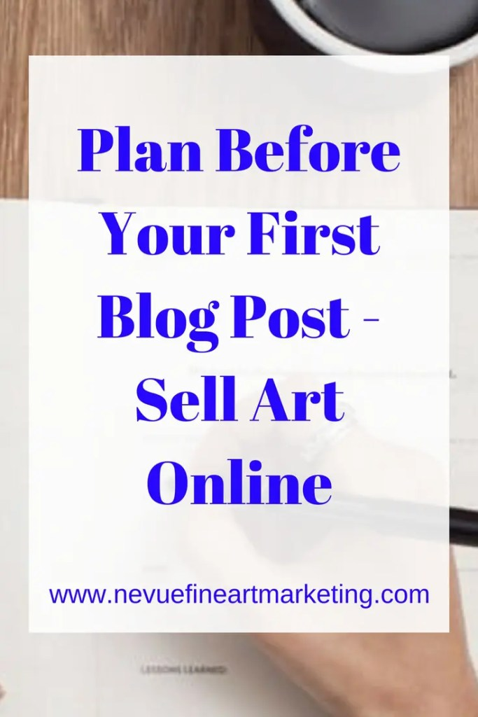Plan Before Your First Blog Post – Sell Art Online - Nevue Fine Art Marketing - Most people that start a blog just jump right in and start to write. They do not have a plan or even know what their platform has to offer. In the long run this becomes a problem. In this article you will discover how to design a plan before your first blog post.