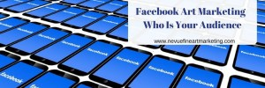 Facebook Art Marketing – Who Is Your Audience