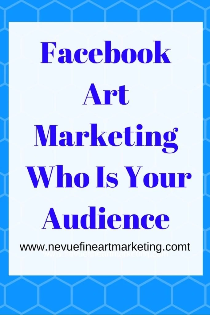 """Facebook Art Marketing - Who Is Your Audience - Are you excited about building your art business with Facebook? Before you can start, you will need to understand where to find your ideal audience. In this article, """"Facebook Art Marketing – Who Is Your Audience"""" you will discover how to find who your ideal audience is so your marketing plan can be more productive."""