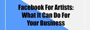 Facebook For Artists: What It Can Do For Your Business