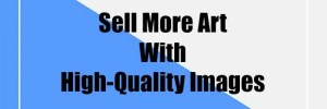 Sell More Art with High-Quality Images